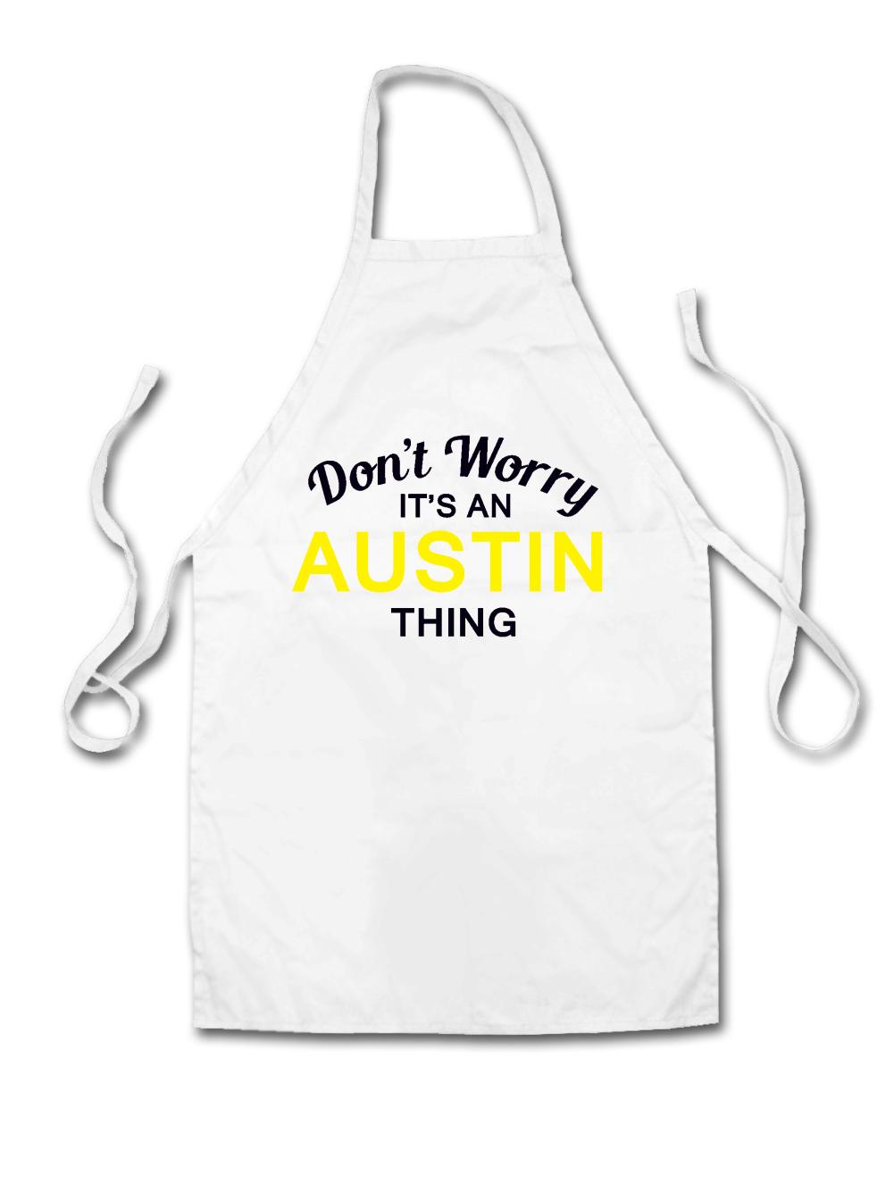 White apron austin - Don 039 T Worry It 039 S An