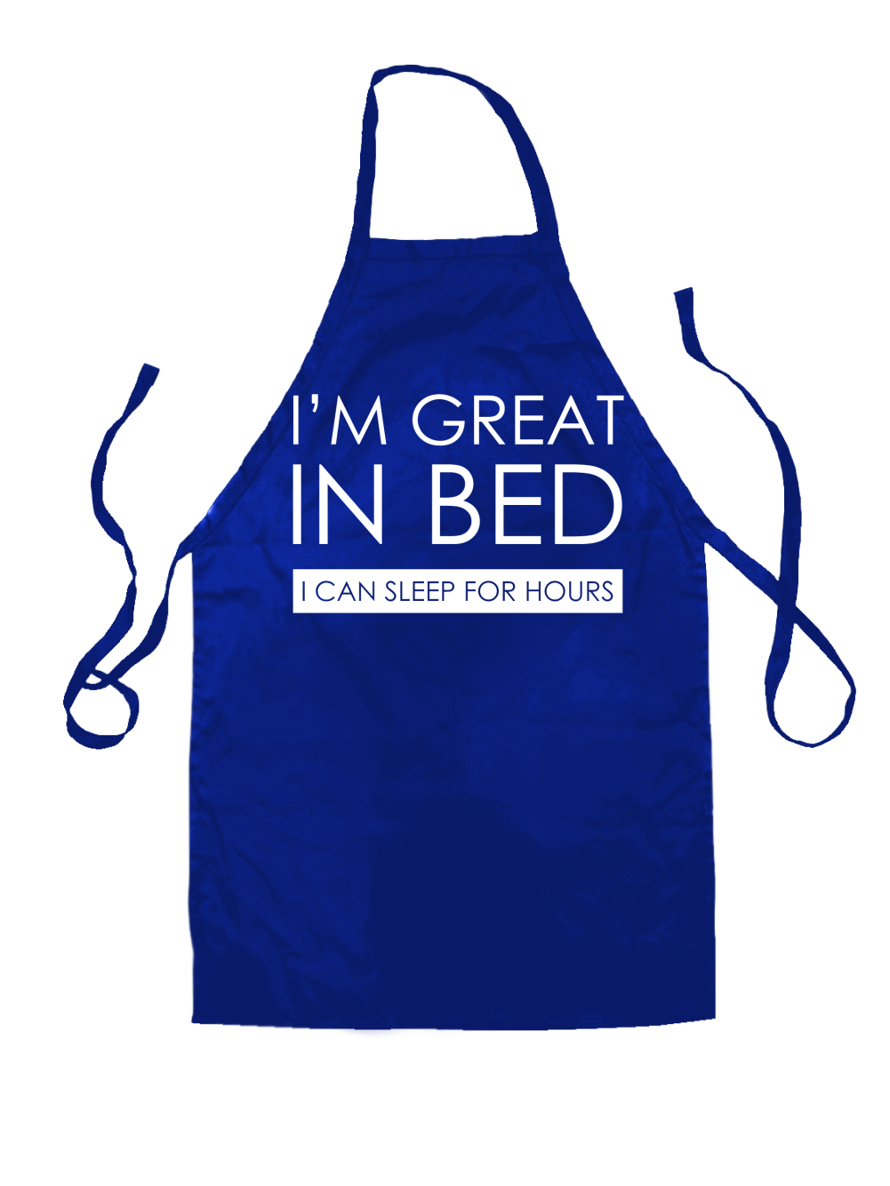 I'm Great In Bed, I Can Sleep For Hours - Unisex Apron - Funny - Joke - Comedy